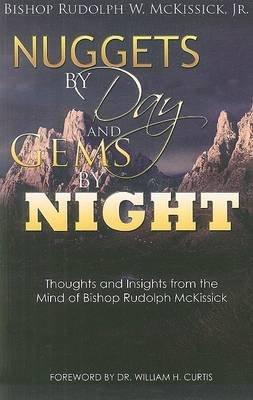 Nuggets by Day and Gems by Night - Thoughts and Insights from the Mind of Bishop Rudolph McKissick (Paperback): Rudolph W...