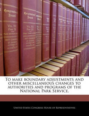 To Make Boundary Adjustments and Other Miscellaneous Changes to Authorities and Programs of the National Park Service....