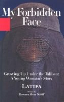 My Forbidden Face - Growing Up Under the Taliban: A Young Woman's Story (Paperback): Latifa