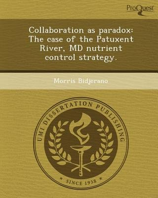 Collaboration as Paradox: The Case of the Patuxent River (Paperback): Morris Bidjerano