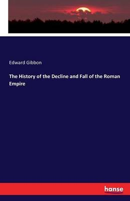 The History of the Decline and Fall of the Roman Empire (Paperback): Edward Gibbon