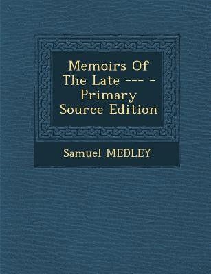 Memoirs of the Late --- (Paperback, Primary Source): Samuel Medley