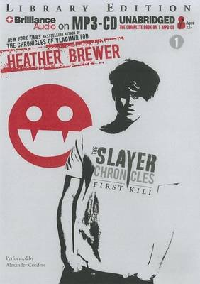 The Slayer Chronicles: First Kill (MP3 format, CD, Library ed.): Heather Brewer
