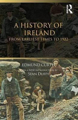 A History of Ireland: From the Earliest Times to 1922 (Electronic book text): Edmund Curtis