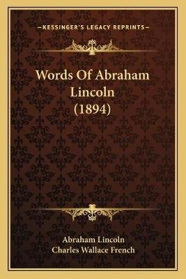 Words of Abraham Lincoln (1894) (Paperback): Abraham Lincoln