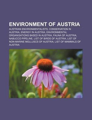 Environment of Austria - Austrian Environmentalists, Conservation in Austria, Energy in Austria, Environmental Organisations...