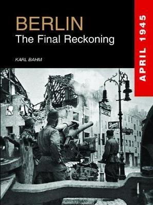Berlin - The Final Reckoning (Hardcover): Karl Bahm