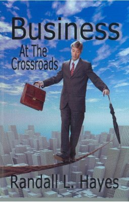 Business at the Crossroads (Paperback): Randall L. Hayes
