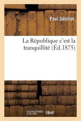 La Republique C'Est La Tranquillite (French, Paperback): Paul Sebillot