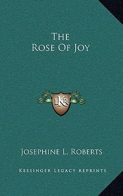 The Rose of Joy (Hardcover): Josephine L Roberts