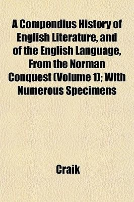 A Compendius History of English Literature, and of the English Language, from the Norman Conquest (Volume 1); With Numerous...