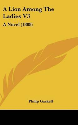 A Lion Among the Ladies V3 - A Novel (1888) (Hardcover): Philip Gaskell
