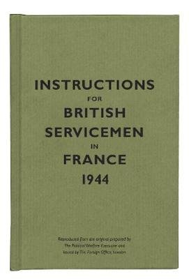 Instructions for British Servicemen in France, 1944 (Hardcover, Illustrated Ed):