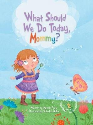 What Should We Do Today, Mommy? (Hardcover): Michele Foote
