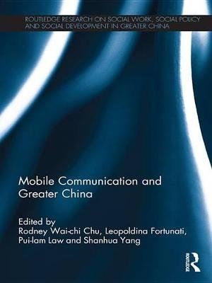 Mobile Communication and Greater China (Electronic book text): Rodney Wai-Chi Chu, Leopoldina Fortunati, Pui-Lam Law, Shanhua...