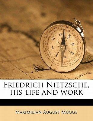 Friedrich Nietzsche, His Life and Work (Paperback): Maximilian August Mgge, Maximilian August Mugge
