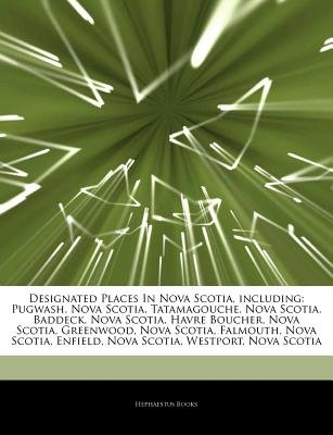 Articles on Designated Places in Nova Scotia, Including - Pugwash, Nova Scotia, Tatamagouche, Nova Scotia, Baddeck, Nova...