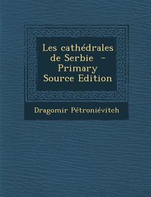 Les Cathedrales de Serbie (English, French, Paperback, Primary Source): Dragomir Petronievitch