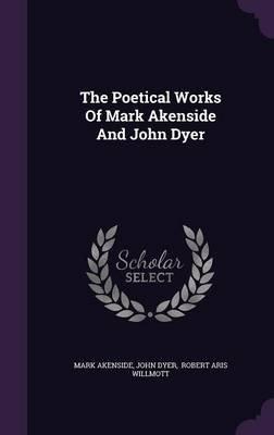 The Poetical Works of Mark Akenside and John Dyer (Hardcover): Mark Akenside, John Dyer
