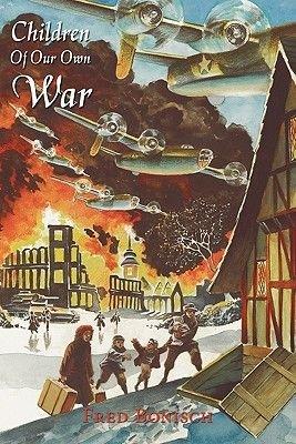 Children Of Our Own War - A Boy's Journey (Paperback): Fred Bonisch
