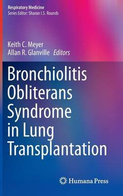Bronchiolitis Obliterans Syndrome in Lung Transplantation (Hardcover, 2013 ed.): Keith C. Meyer, Allan R. Glanville