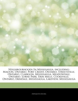 Articles on Neighbourhoods in Mississauga, Including - Malton, Ontario, Port Credit, Ontario, Streetsville, Ontario, Clarkson,...