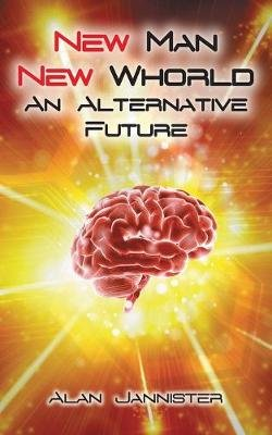 New Man New Whorld - An Alternate Future (Paperback): Alan Jannister