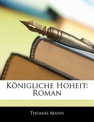Konigliche Hoheit - Roman (English, German, Paperback): Thomas Mann