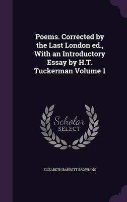 Poems. Corrected by the Last London Ed., with an Introductory Essay by H.T. Tuckerman Volume 1 (Hardcover): Elizabeth Barrett...