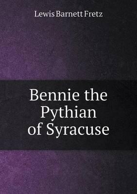 Bennie the Pythian of Syracuse (Paperback): Lewis Barnett Fretz