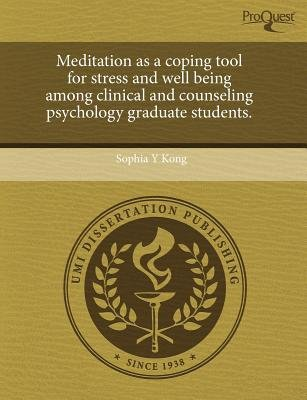 Meditation as a Coping Tool for Stress and Well Being Among Clinical and Counseling Psychology Graduate Students (Paperback):...