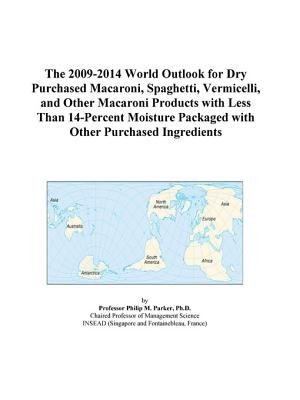 The 2009-2014 World Outlook for Dry Purchased Macaroni, Spaghetti, Vermicelli, and Other Macaroni Products with Less Than...