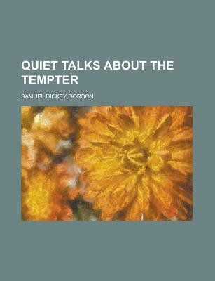 Quiet Talks about the Tempter (Paperback): Gordon, Samuel Dickey Gordon