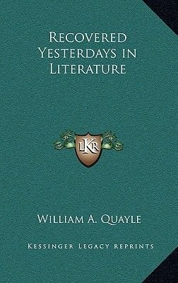 Recovered Yesterdays in Literature (Hardcover): William A. Quayle