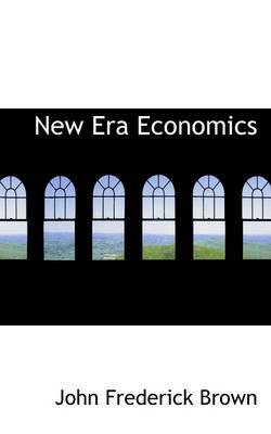 New Era Economics (Hardcover): John Frederick Brown