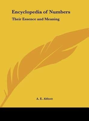 Encyclopedia of Numbers - Their Essence and Meaning (Hardcover): A.E. Abbott