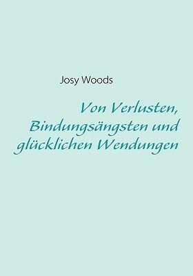 Von Verlusten, Bindungsngsten Und Glcklichen Wendungen (German, Paperback): Josy Woods