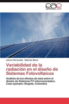 Variabilidad de La Radiacion En El Diseno de Sistemas Fotovoltaicos (Spanish, Paperback): Johann Hernandez, Eduardo S. Enz,...