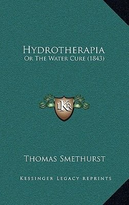 Hydrotherapia - Or the Water Cure (1843) (Hardcover): Thomas Smethurst