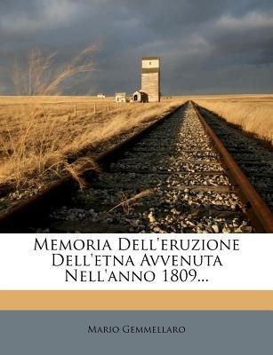 Memoria Dell'eruzione Dell'etna Avvenuta Nell'anno 1809... (English, Italian, Paperback): Mario Gemmellaro
