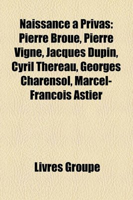 Naissance Privas - Pierre Brou, Pierre Vigne, Jacques Dupin, Cyril Thrau, Georges Charensol, Marcel-Franois Astier (French,...