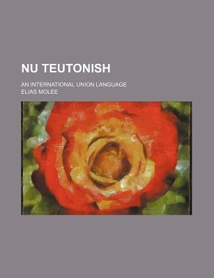NU Teutonish; An International Union Language (Paperback): Elias Molee