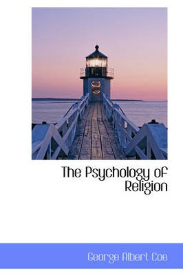 The Psychology of Religion (Hardcover): George Albert Coe