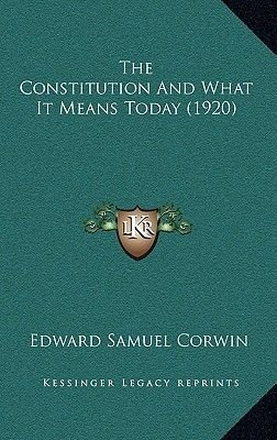 The Constitution and What It Means Today (1920) (Hardcover): Edward Samuel Corwin