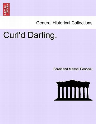 Curl'd Darling. (Paperback): Ferdinand Mansel Peacock