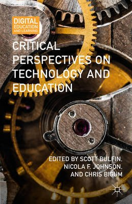 Critical Perspectives on Technology and Education (Electronic book text): Scott Bulfin, Nicola F. Johnson, Chris Bigum