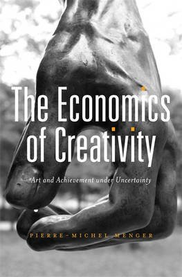 The Economics of Creativity - Art and Achievement under Uncertainty (Electronic book text): Pierre-Michel Menger