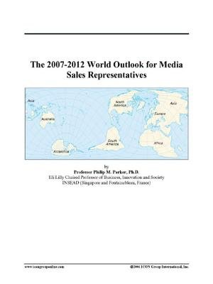 The 2007-2012 World Outlook for Media Sales Representatives (Electronic book text): Inc. Icon Group International
