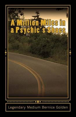 A Million Miles in a Psychic's Shoes (Paperback): Bernice Golden, Sallie L Moppert