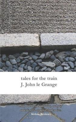 Tales for the Train (Paperback): J John Le Grange